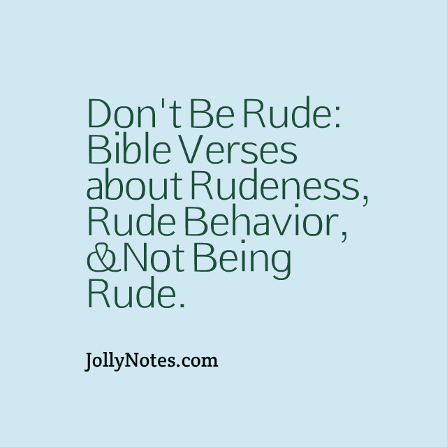 Don't Be Rude: Bible Verses About Rudeness, Rude Behavior