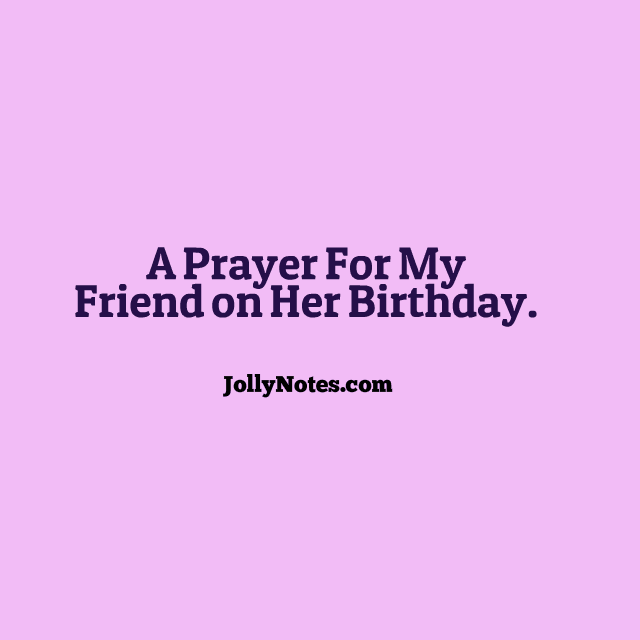 A prayer for my friend on her birthday happy birthday prayer for a thanks for reading dear friends have a wonderfully blessed stress free productive and joyful day much love blessings bomi jolly jollynotes thecheapjerseys Choice Image