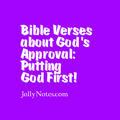 Bible Verses about God's Approval, Pleasing God, Putting God First
