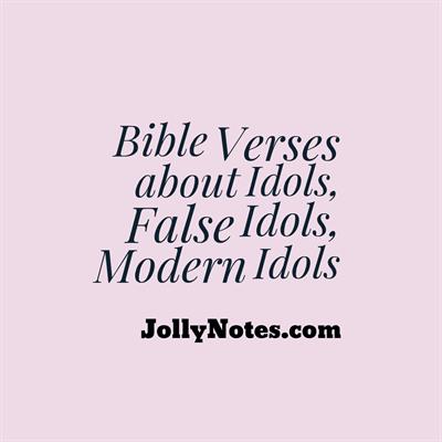 Bible Verses about Idols, Idolatry, False Idols, Having Idols, Modern Idols