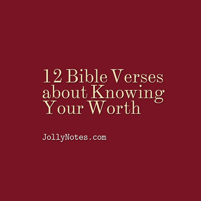 Bible Verses about Knowing Your Worth, Self Worth, Self Esteem, Self Image