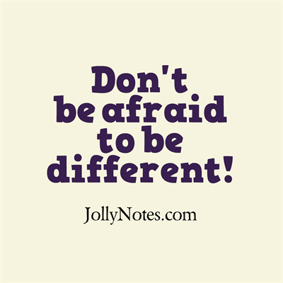 Don't be afraid to be different Quotes & Story ~ Be Yourself! Be a Pacesetter!