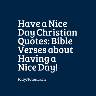 Have a nice day Christian Quotes; Bible Verses about Having a Good Day