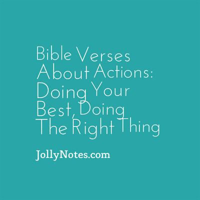 Bible Verses about Actions, Doing Your Best, Doing The Right Thing