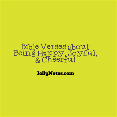 Bible Verses about Being Happy, Joyful, Cheerful