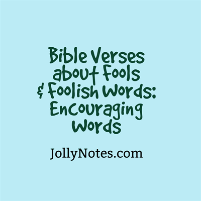 Bible Verses about Fools & Foolish Words - Encouraging Words
