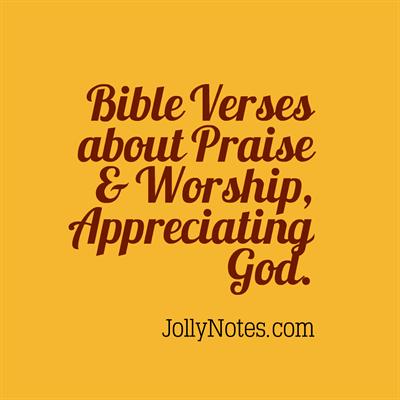 Bible Verses about Praise & Worship, Appreciating God