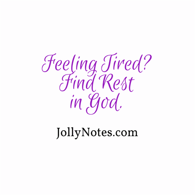 Bible Verses about Rest, Feeling Tired, Resting in God, Finding Rest in God.