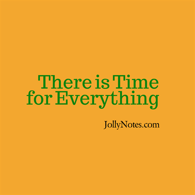There is Time for Everything: There is a Time for Every Purpose