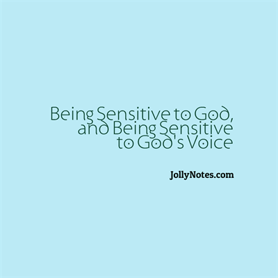Being Sensitive to God, & Being Sensitive to God's Voice (Getting Closer to God)