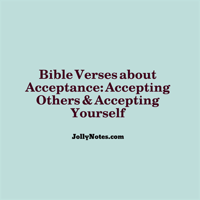 Bible Verses about Acceptance, Accepting Others, Accepting Yourself