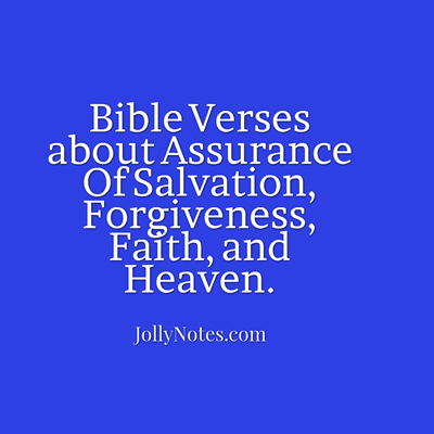 Bible Verses about Assurance Of Salvation, Forgiveness, Faith and Heaven