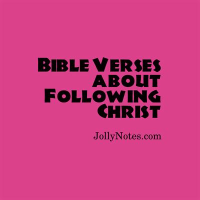 Bible Verses about Following Christ, Jesus, God