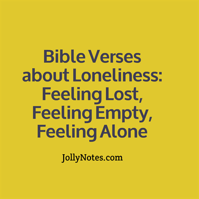 Bible Verses & Quotes About Loneliness, Feeling Alone, Feeling Empty, Feeling Lonely, Feeling Sad; Being Lonely; Feeling Lost; Being Alone, Solitude, Jesus Being Alone.