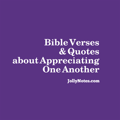 Bible Verses about Appreciation, Appreciating One Another