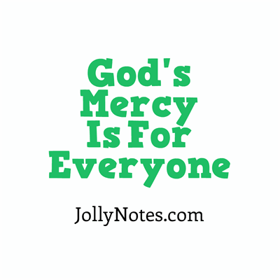 God's Mercy Is For Everyone - God's Mercy Is For All!