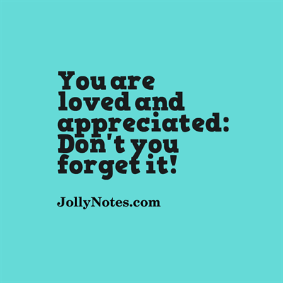 You are loved and appreciated: Quotes & Inspiring Story
