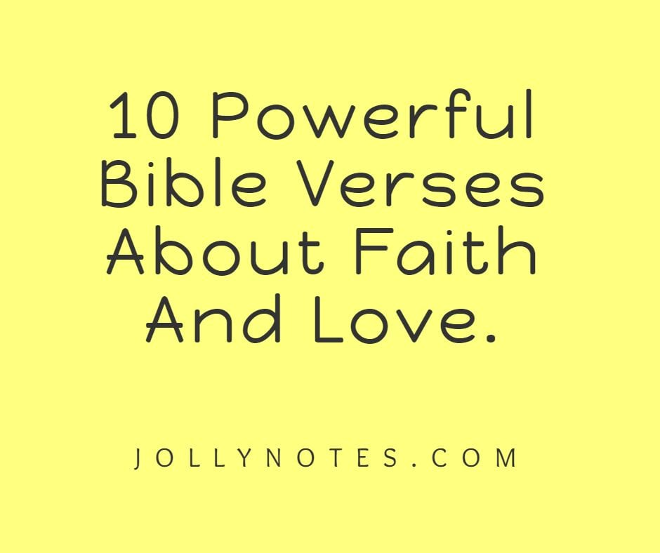 10 Powerful Bible Verses About Faith And Love; Encouraging Scriptures On Faith, Hope and Love.