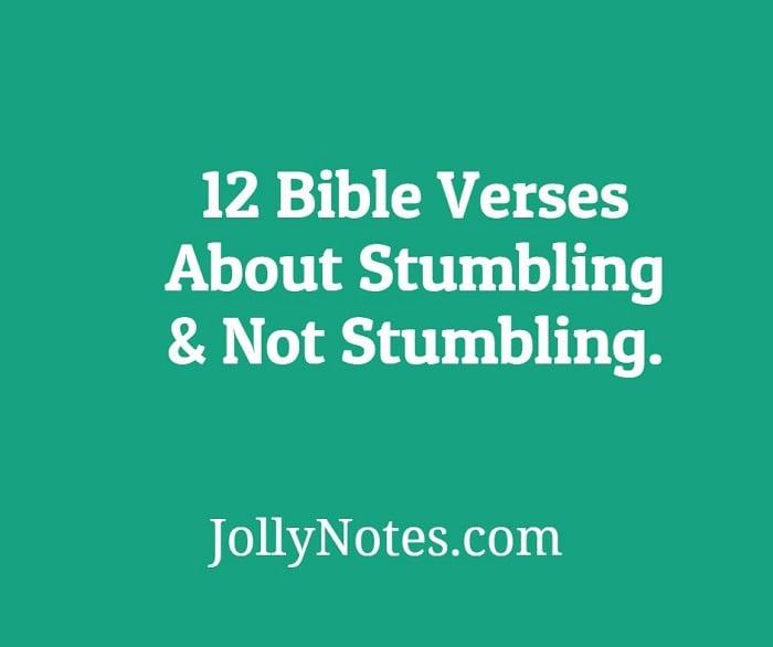 12 Bible Verses About Stumbling & Not Stumbling.