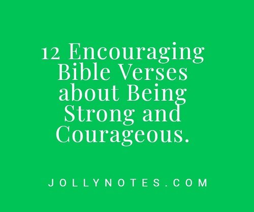 12 Encouraging Bible Verses About Being Strong and Courageous.