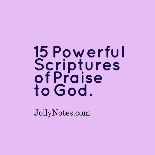 15 Powerful Scriptures Of Praise To God.