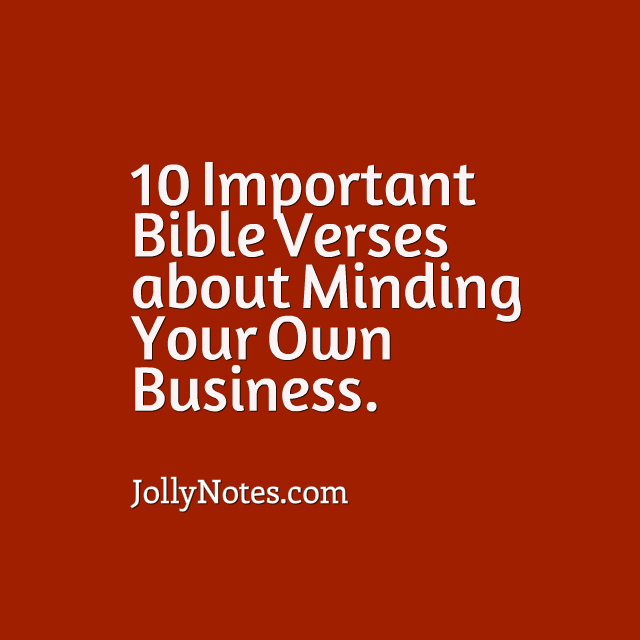 10 Important Bible Verses About Minding Your Own Business Minding
