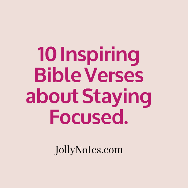 10 Inspiring Bible Verses about Staying Focused, Being ...