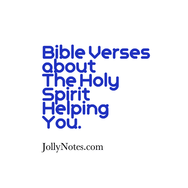 Bible Verses About The Holy Spirit Helping You, The Holy Spirit Helping Us, The Holy Spirit As A Helper.