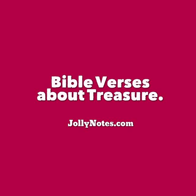 Bible Verses about Treasure, Treasure in Heaven, Treasure