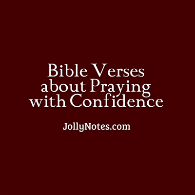 Bible Verses About Praying With Confidence.
