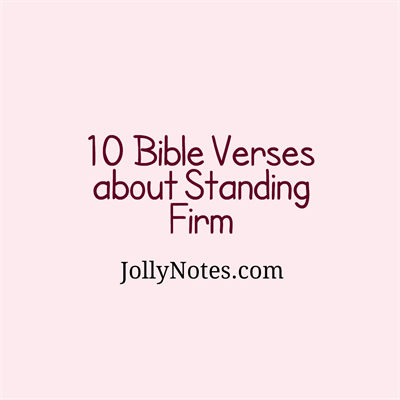 Bible Verses About Standing Firm.