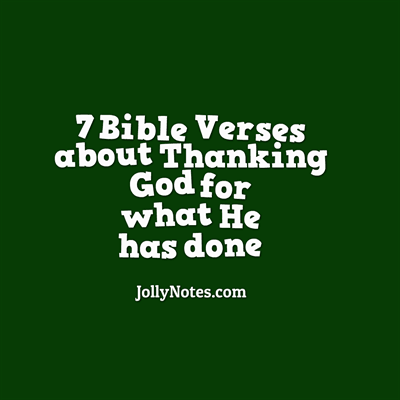 7 Bible Verses About Thanking God For What He Has Done.