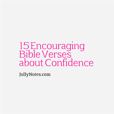 15 Encouraging Bible Verses About Confidence.
