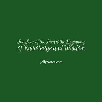 The Fear Of The Lord Is The Beginning Of Knowledge and Wisdom.