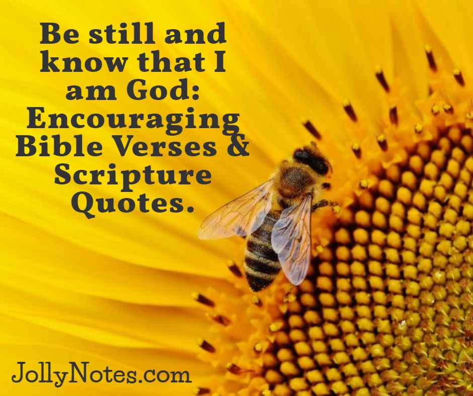 Be Still and Know that I am God: Encouraging Bible Verses & Scripture Quotes.