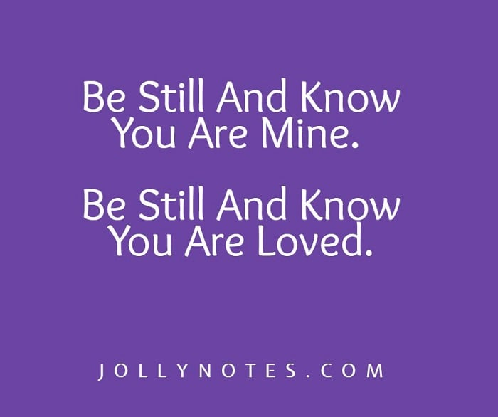 Be Still And Know You Are Mine. Be Still And Know That You Are Loved.