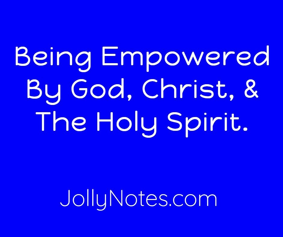Being Empowered By God, Christ, The Holy Spirit - 10 Encouraging Bible Verses.