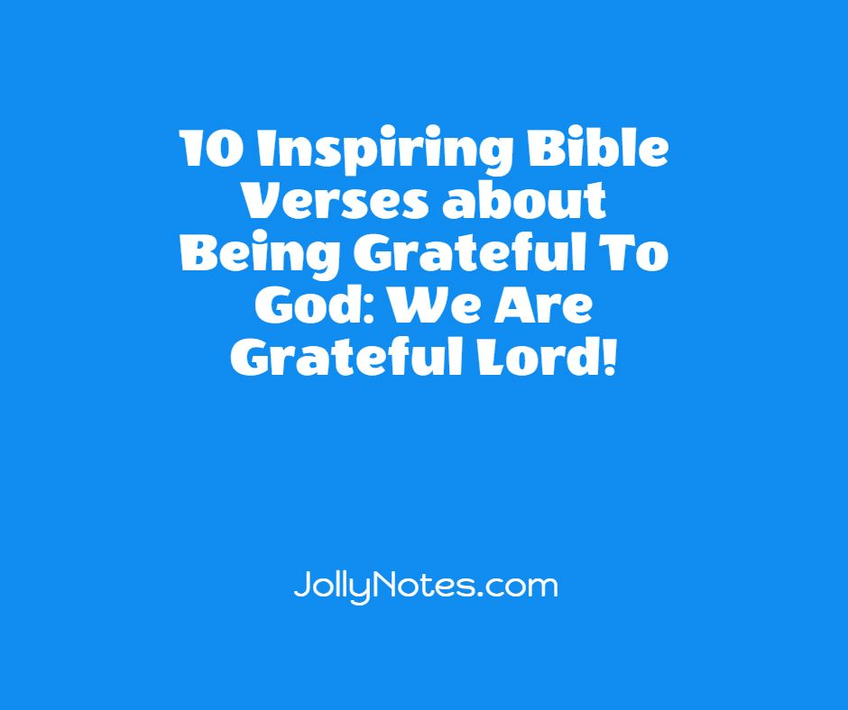 10 Inspiring Bible Verses about Being Grateful To God: We Are Grateful Lord!
