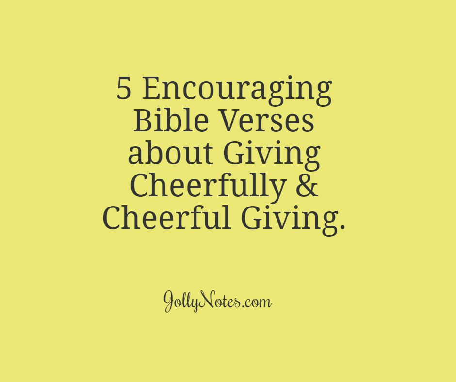 5 Encouraging Bible Verses about Giving Cheerfully & Cheerful Giving.