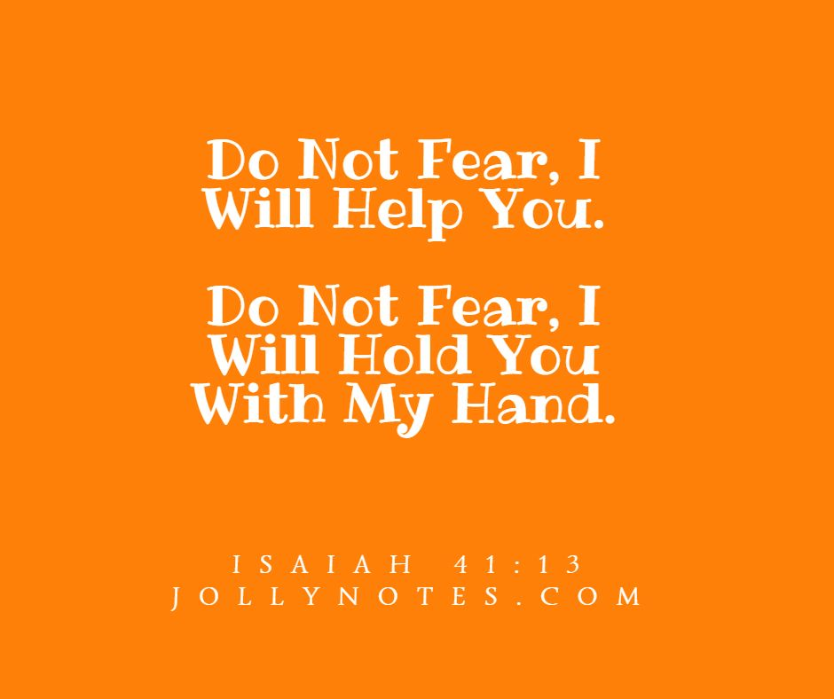 Do Not Fear, I Will Help You. Do Not Fear, I Will Hold You With My Hand.