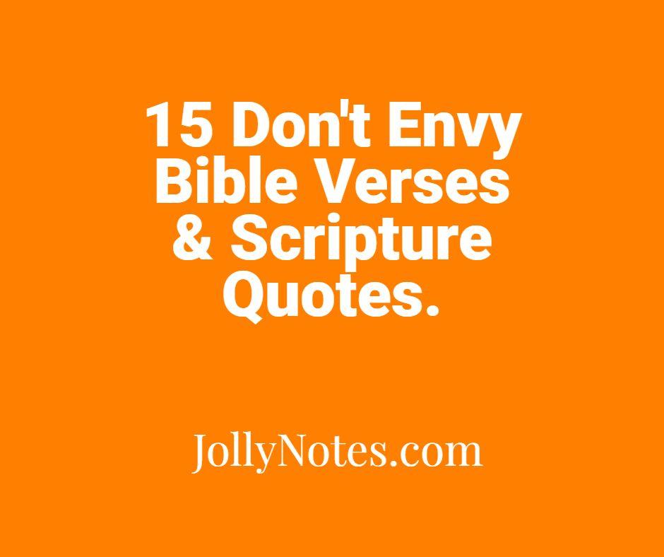 15 Don't Envy Bible Verses & Scripture Quotes - Don't Envy What Others Have.