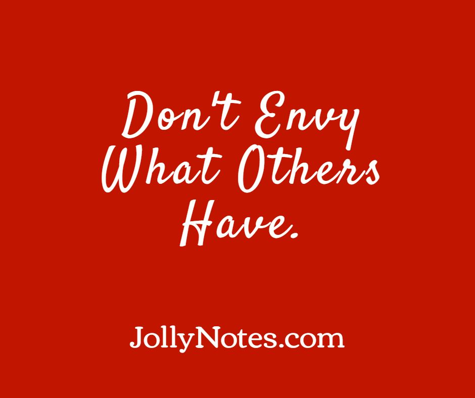 Don't Envy What Others Have.