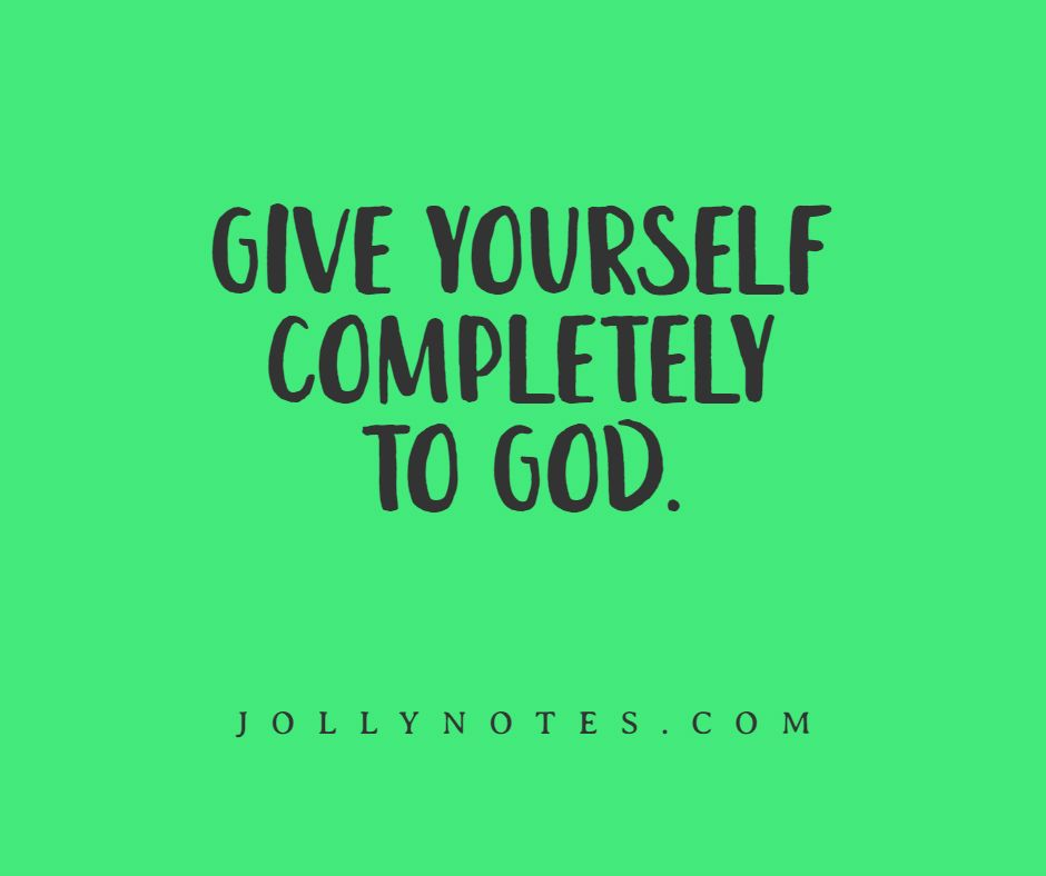 Give Yourself Completely To God: 15 Encouraging Bible Verses & Scripture Quotes. Give Yourselves Completely To God!