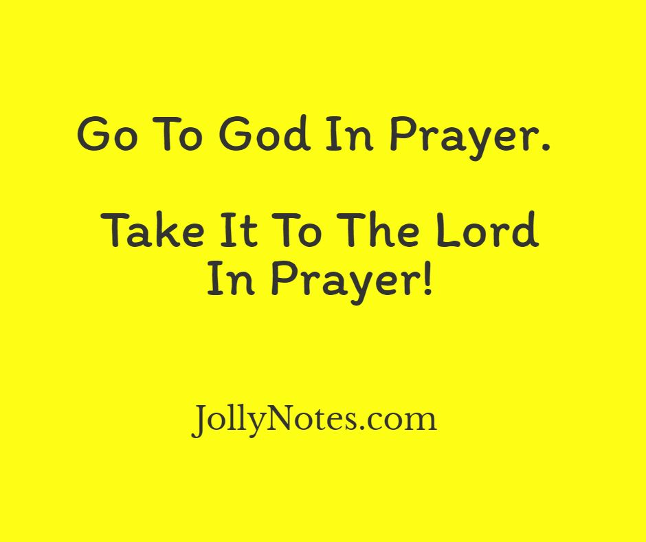 Go To God In Prayer - Take It To The Lord In Prayer. Encouraging Bible Verses & Scripture Quotes.