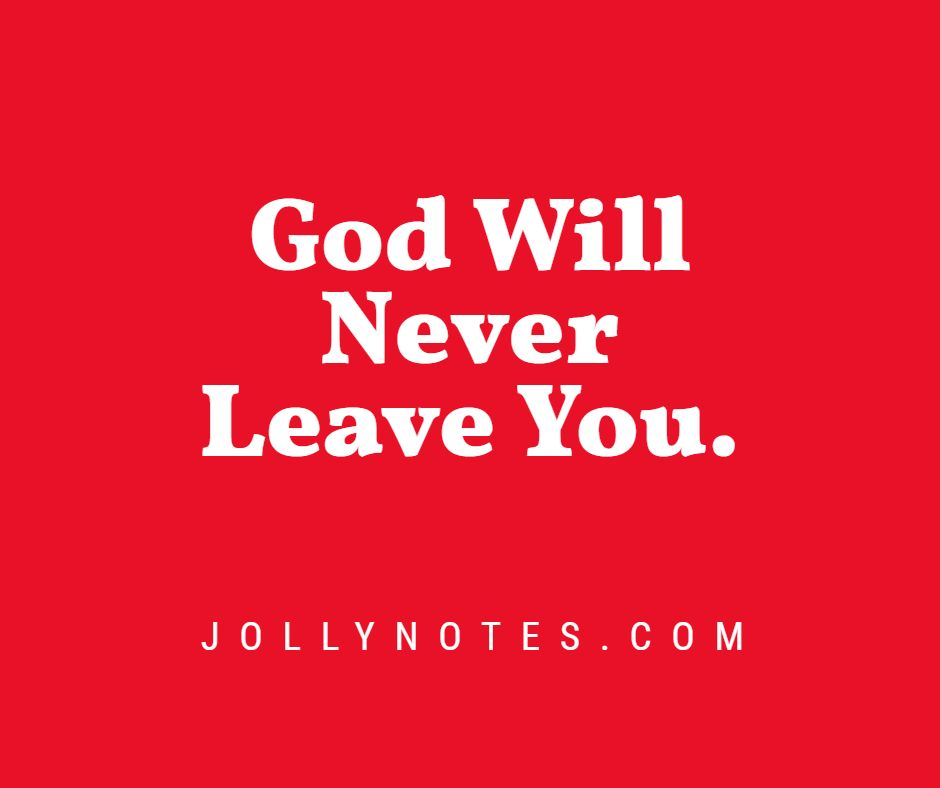 God Will Never Leave You.