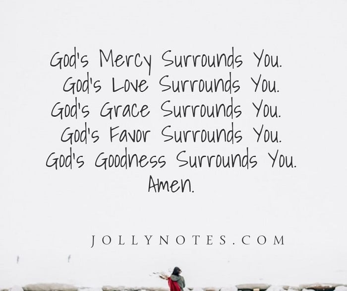 God's Mercy Surrounds You. God's Love Surrounds You. God's Grace Surrounds You. God's Favor Surrounds You. God's Goodness Surrounds You.