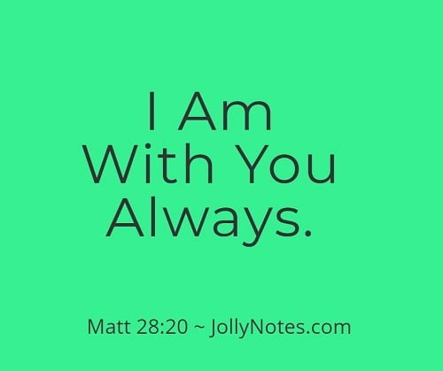 I Am With You Always ~ Jesus Is With You.
