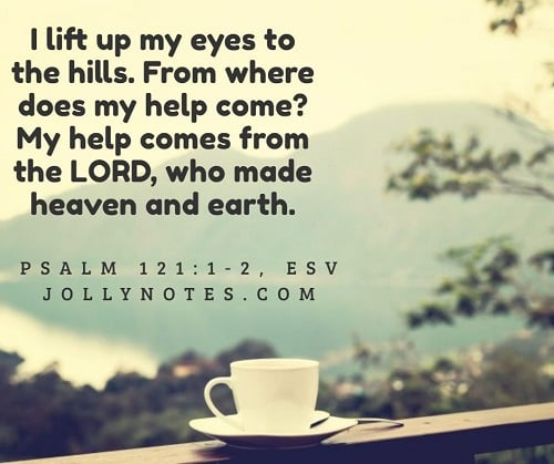 I Lift Up My Eyes To The Hills - My Help Comes From The Lord.