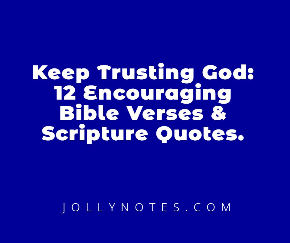 Keep Trusting God: 12 Encouraging Bible Verses & Scripture Quotes.