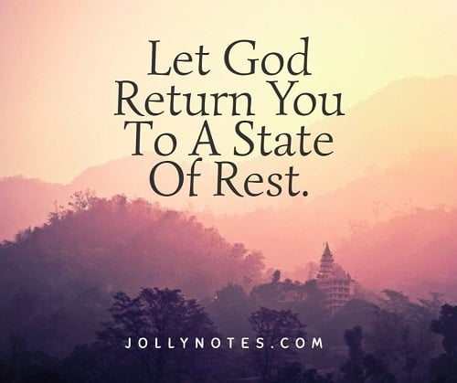 Let God Return You To A State Of Rest.